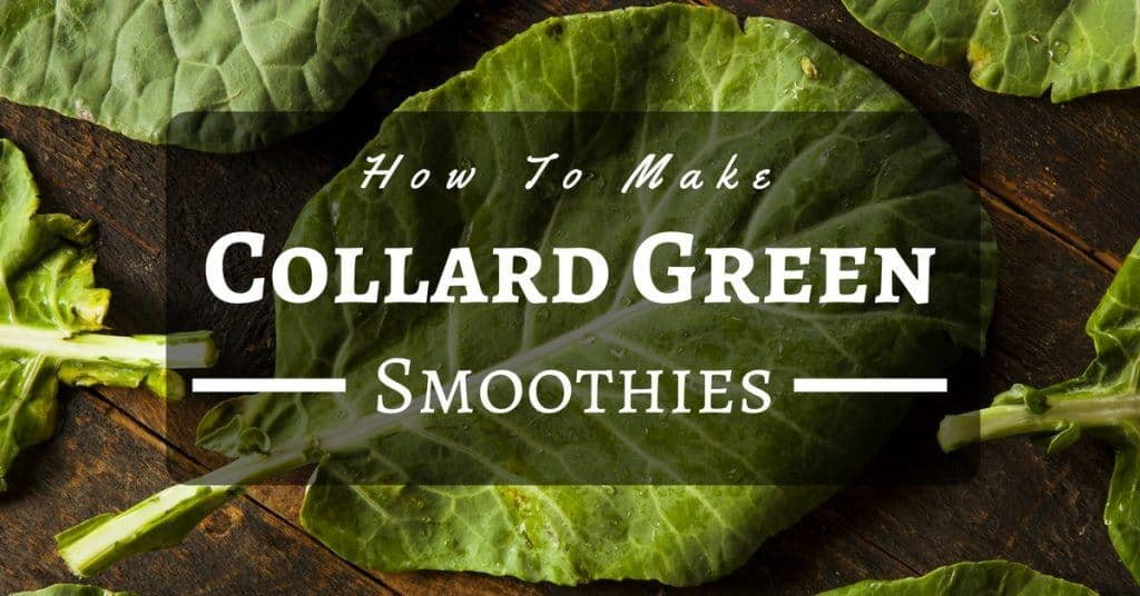 how-to-make-collard-green-smoothies-delicious-and-healthy
