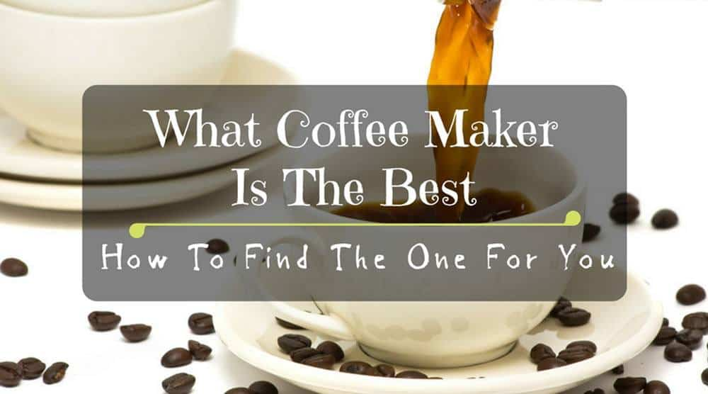 what coffee maker is the best