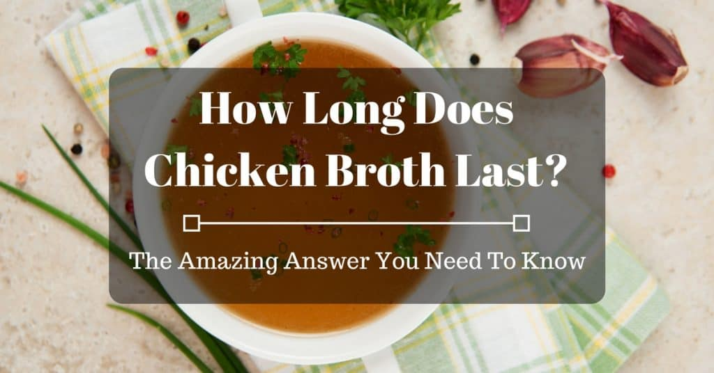 How Long Does Chicken Broth Last? The Amazing Answer And All You Need To Know