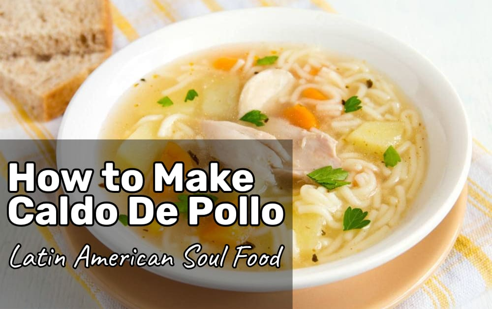 How to Make Caldo De Pollo