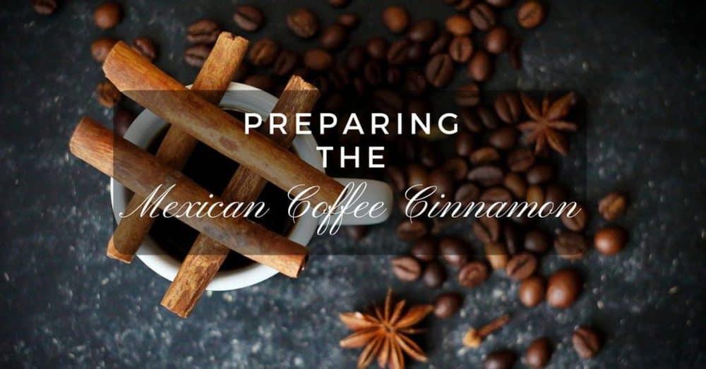 Preparing The Mexican Coffee Cinnamon
