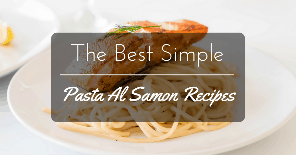 The Best Simple Pasta Al Salmone Recipes That Are Super Delicious