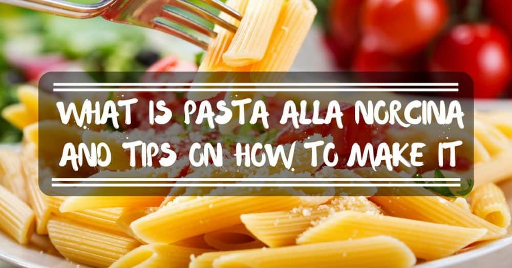 What Is Pasta Alla Norcina And Tips On How To Make It