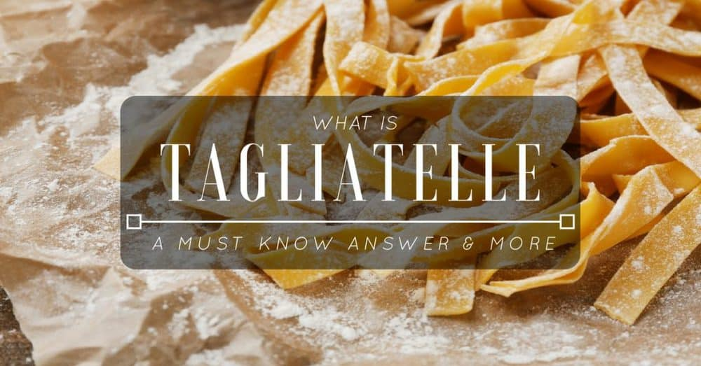What Is Tagliatelle? A Must Know Answer And More