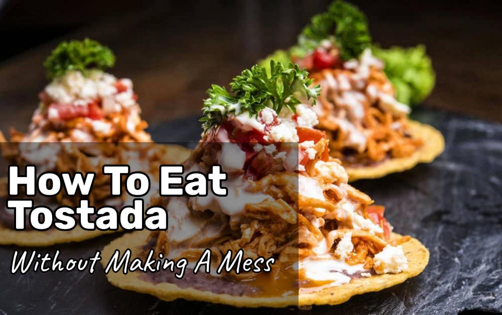 How To Eat A Tostada – Step By Step Guide