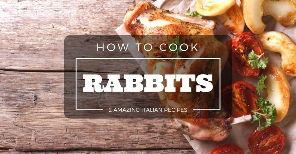 How To Cook Rabbits: 2 Amazing Italian Rabbit Recipes That You Need to Try